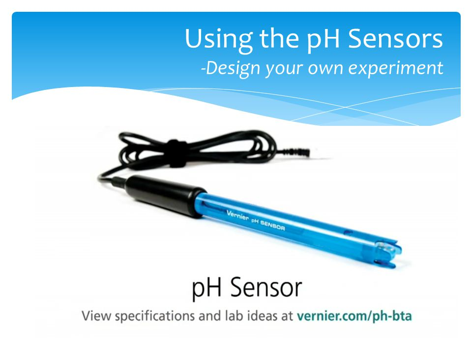 Using the pH Sensors -Design your own experiment
