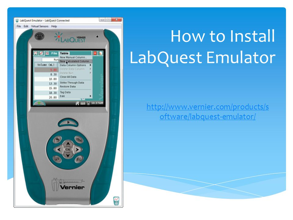 How to Install LabQuest Emulator http://www.vernier.com/products/s oftware/labquest-emulator/