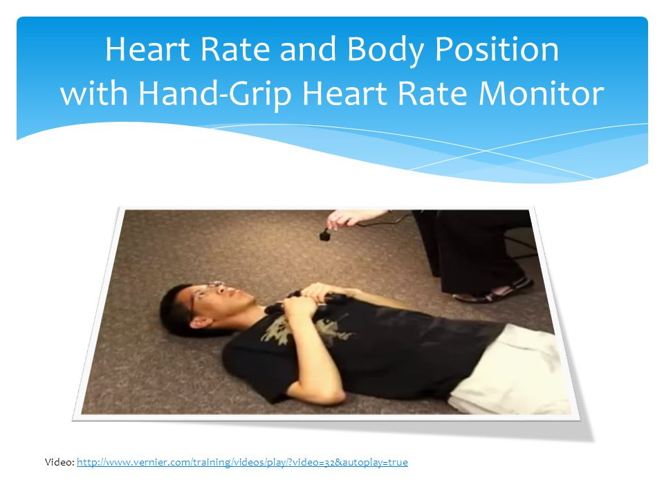 Heart Rate and Body Position with Hand-Grip Heart Rate Monitor Video: http://www.vernier.com/training/videos/play/?video=32&autoplay=truehttp://www.vernier.com/training/videos/play/?video=32&autoplay=true