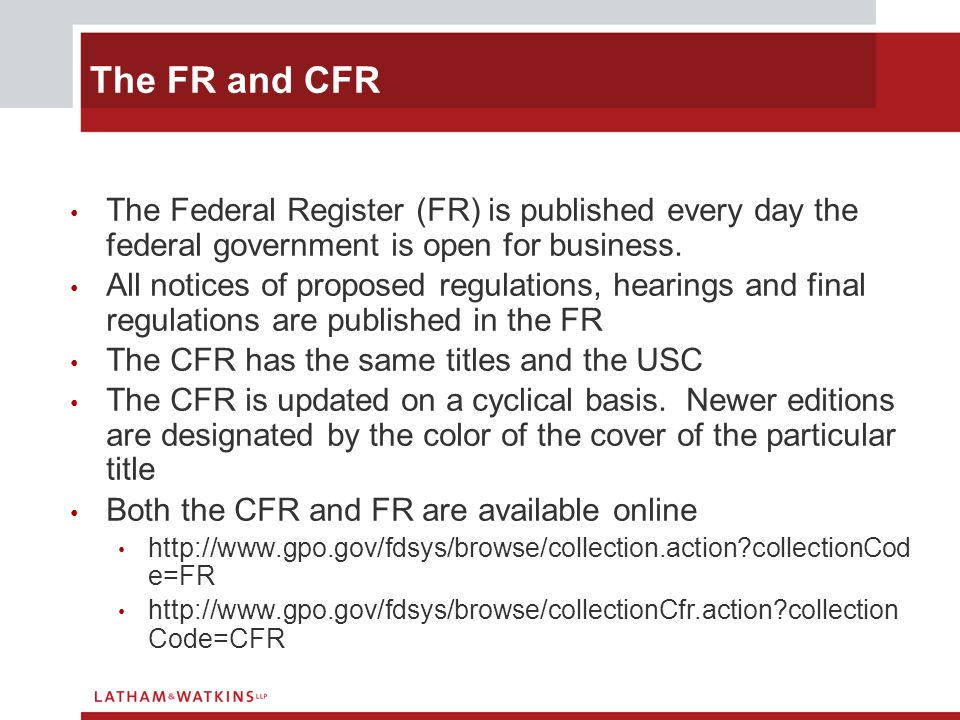 The FR and CFR The Federal Register (FR) is published every day the federal government is open for business. All notices of proposed regulations, hear