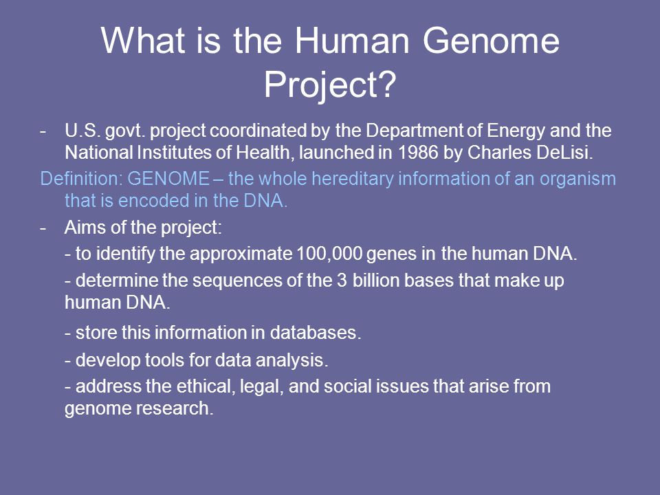 What is the Human Genome Project? -U.S. govt. project coordinated by the Department of Energy and the National Institutes of Health, launched in 1986
