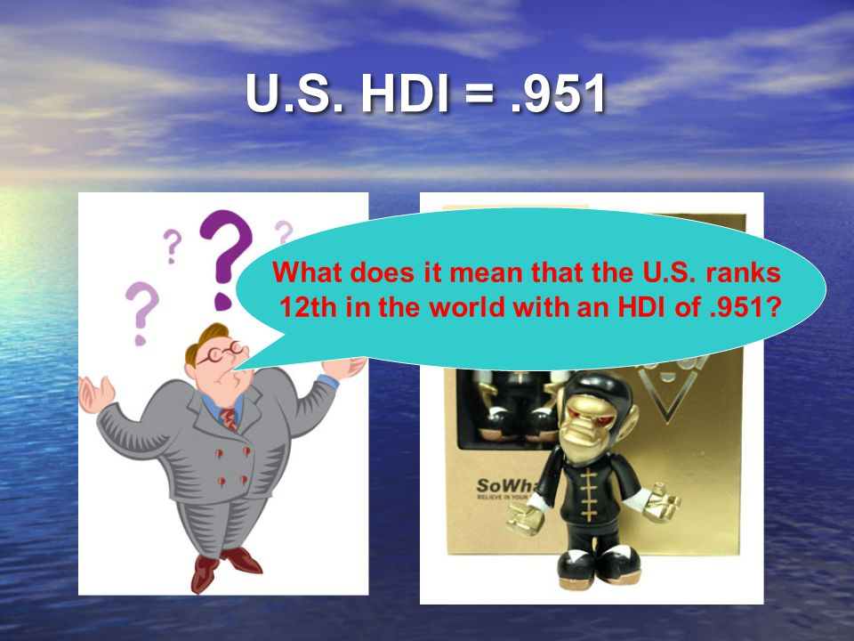 U.S. HDI =.951 What does it mean that the U.S. ranks 12th in the world with an HDI of.951?