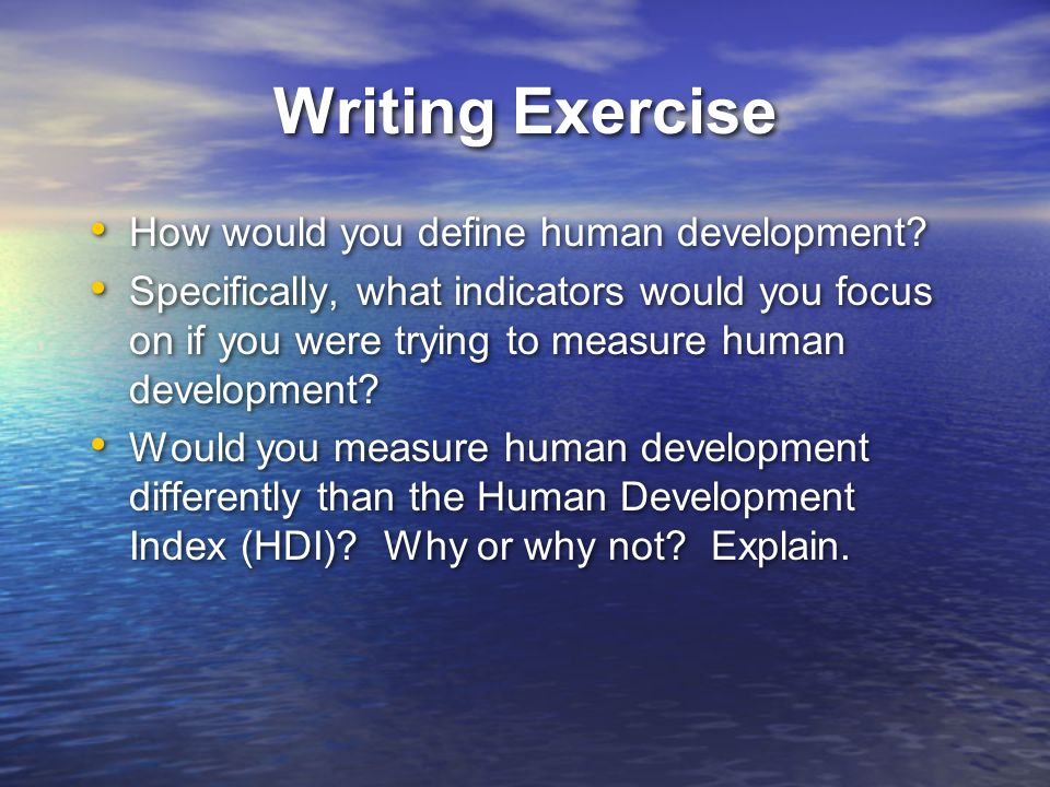 Writing Exercise How would you define human development.