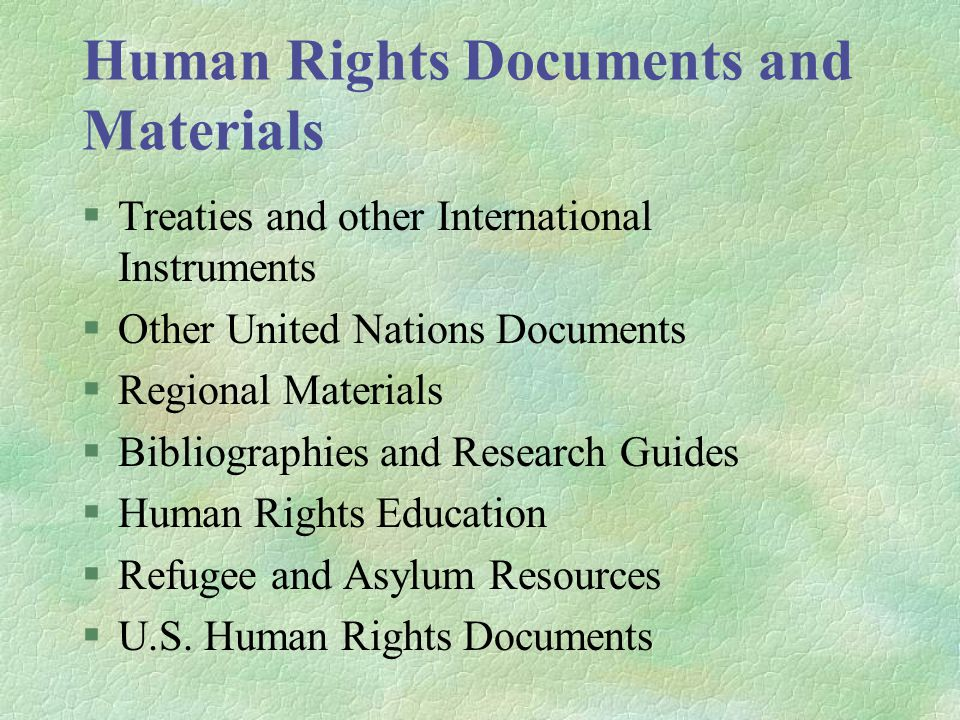 Human Rights Documents and Materials §Treaties and other International Instruments §Other United Nations Documents §Regional Materials §Bibliographies and Research Guides §Human Rights Education §Refugee and Asylum Resources §U.S.