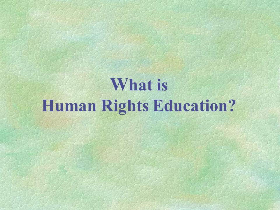 W hat is Human Rights Education?