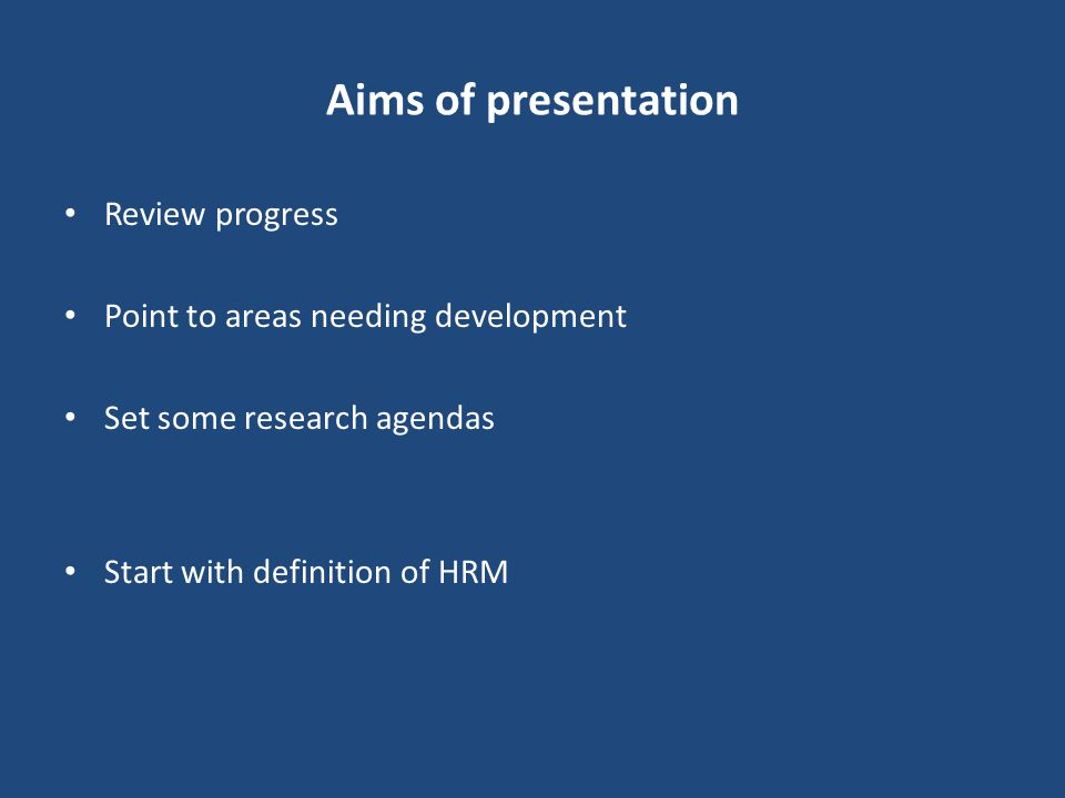 Aims of presentation Review progress Point to areas needing development Set some research agendas Start with definition of HRM