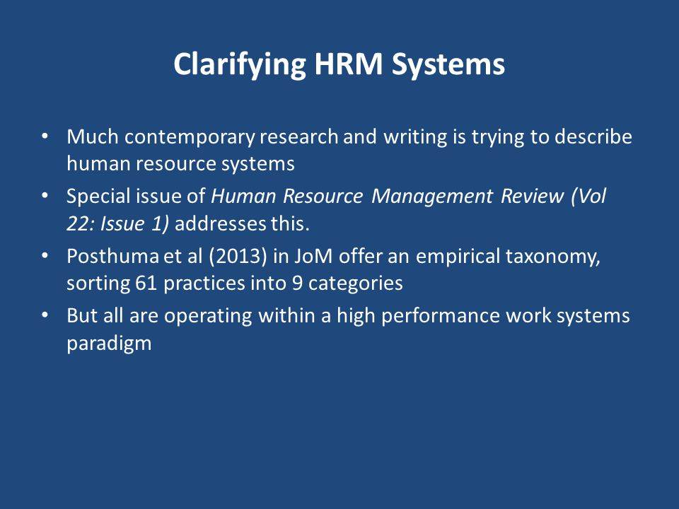 Clarifying HRM Systems Much contemporary research and writing is trying to describe human resource systems Special issue of Human Resource Management Review (Vol 22: Issue 1) addresses this.