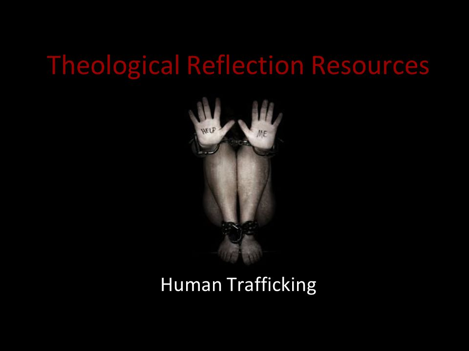 Theological Reflection Resources Human Trafficking