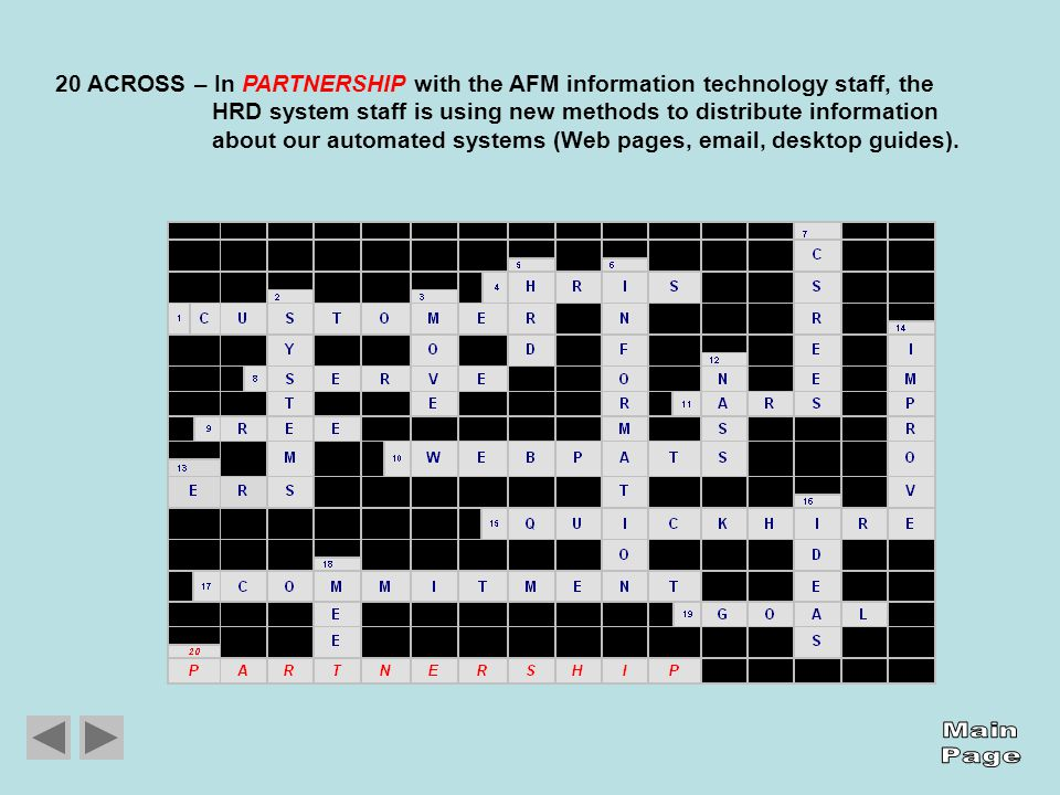 20 ACROSS – In PARTNERSHIP with the AFM information technology staff, the HRD system staff is using new methods to distribute information about our automated systems (Web pages, email, desktop guides).