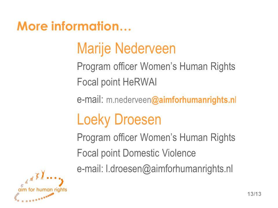 13/13 More information… Marije Nederveen Program officer Women's Human Rights Focal point HeRWAI e-mail: m.nederveen @aimforhumanrights.n l Loeky Droesen Program officer Women's Human Rights Focal point Domestic Violence e-mail: l.droesen@aimforhumanrights.nl