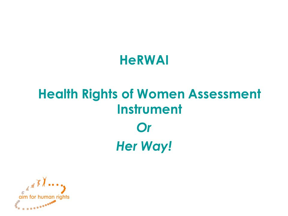 HeRWAI Health Rights of Women Assessment Instrument Or Her Way!
