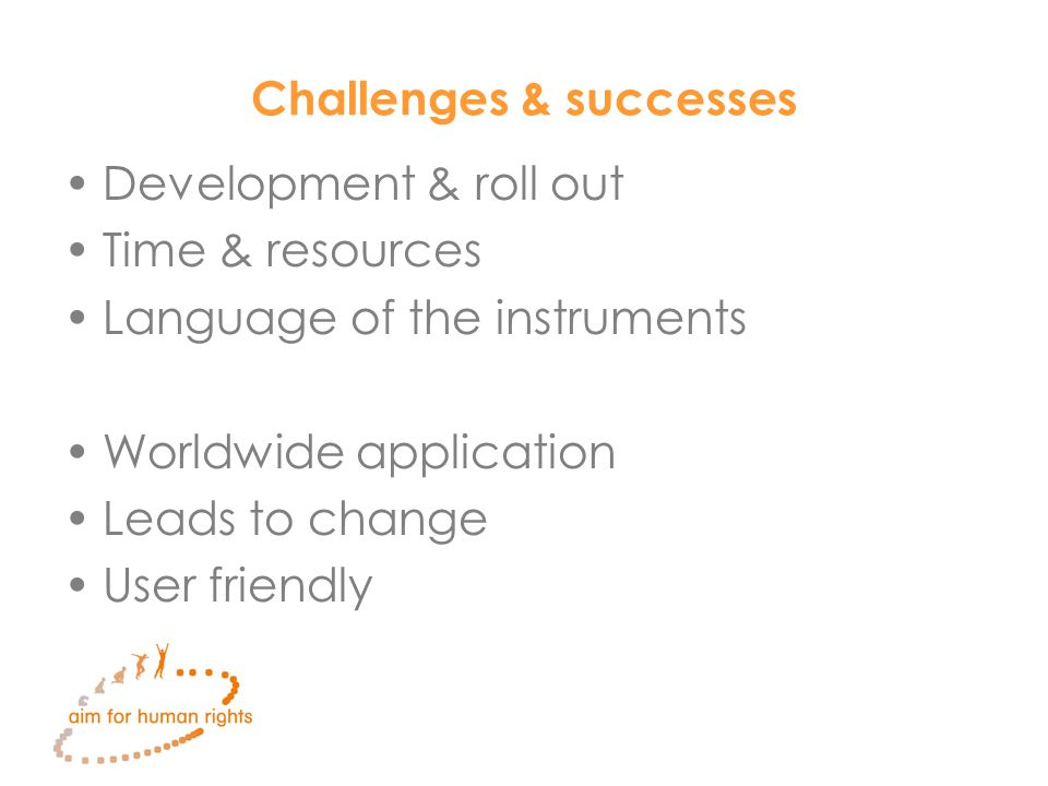 Challenges & successes Development & roll out Time & resources Language of the instruments Worldwide application Leads to change User friendly