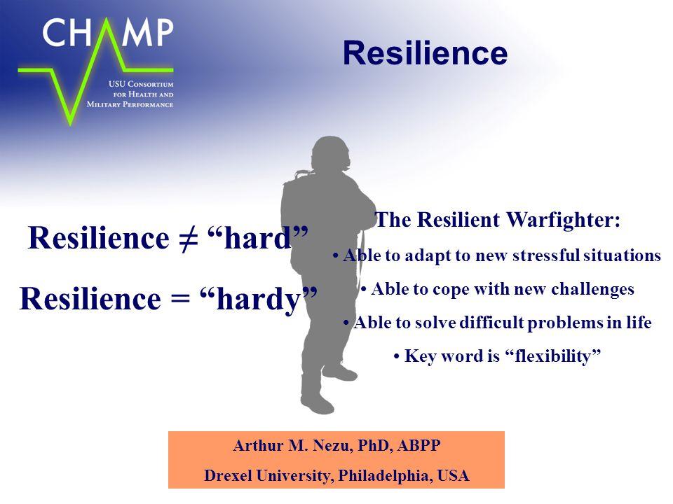 Resilience Resilience ≠ hard Resilience = hardy Arthur M.