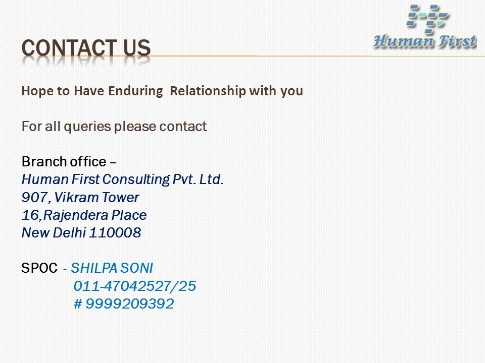 Hope to Have Enduring Relationship with you For all queries please contact Branch office – Human First Consulting Pvt.