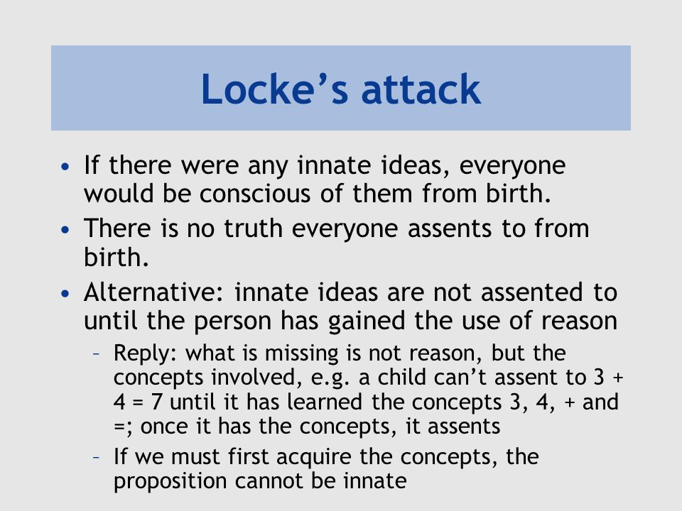 Nativism: a different definition No major philosopher has defended innate ideas using Locke's definition.