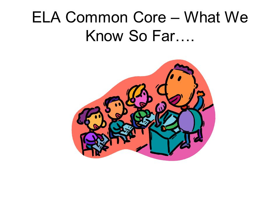 ELA Common Core – What We Know So Far….