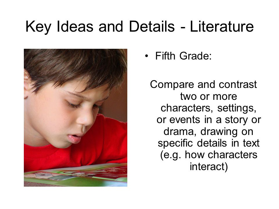 Key Ideas and Details - Literature Fifth Grade: Compare and contrast two or more characters, settings, or events in a story or drama, drawing on speci