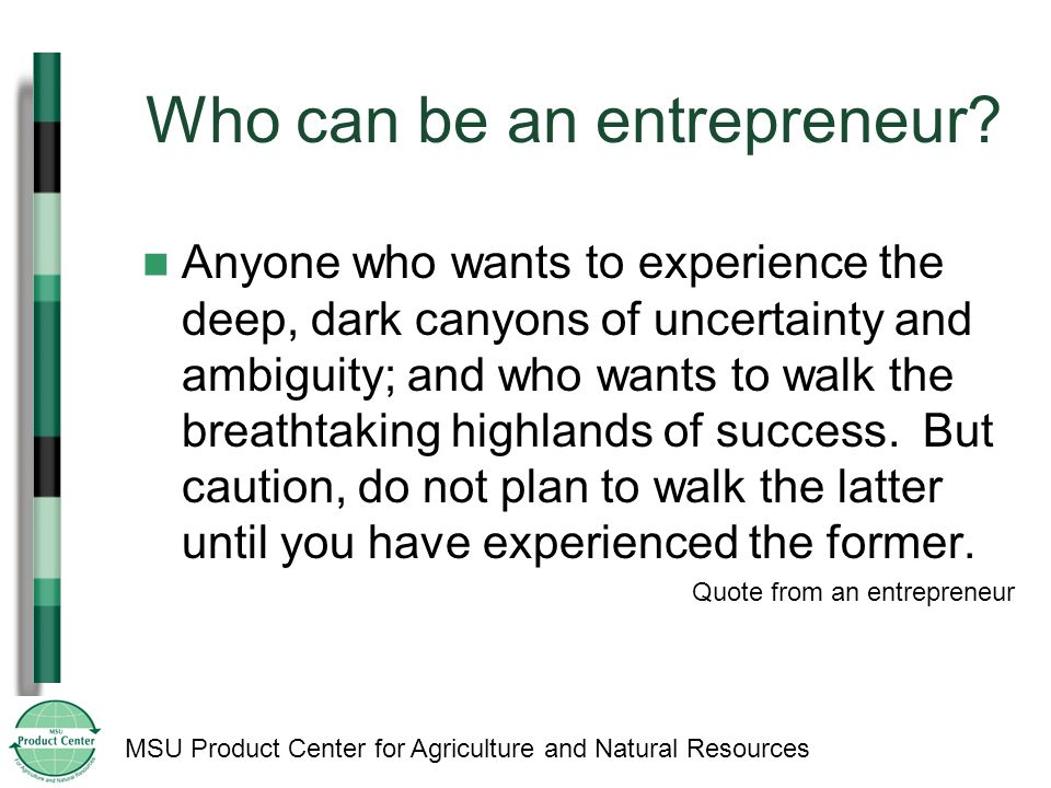 MSU Product Center for Agriculture and Natural Resources Who can be an entrepreneur.