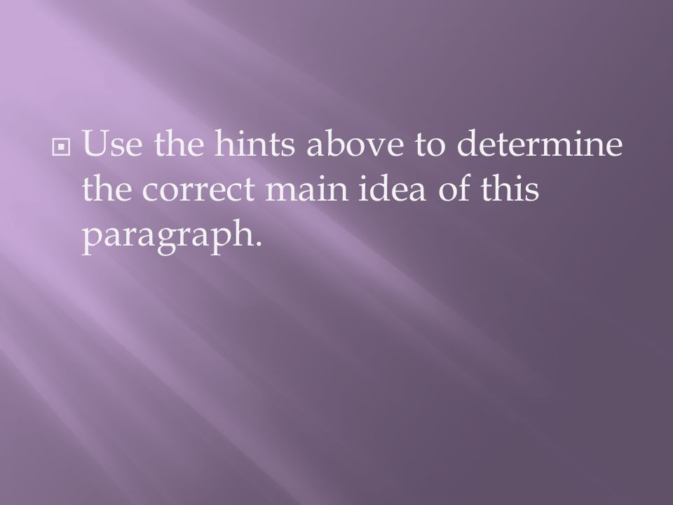  Use the hints above to determine the correct main idea of this paragraph.