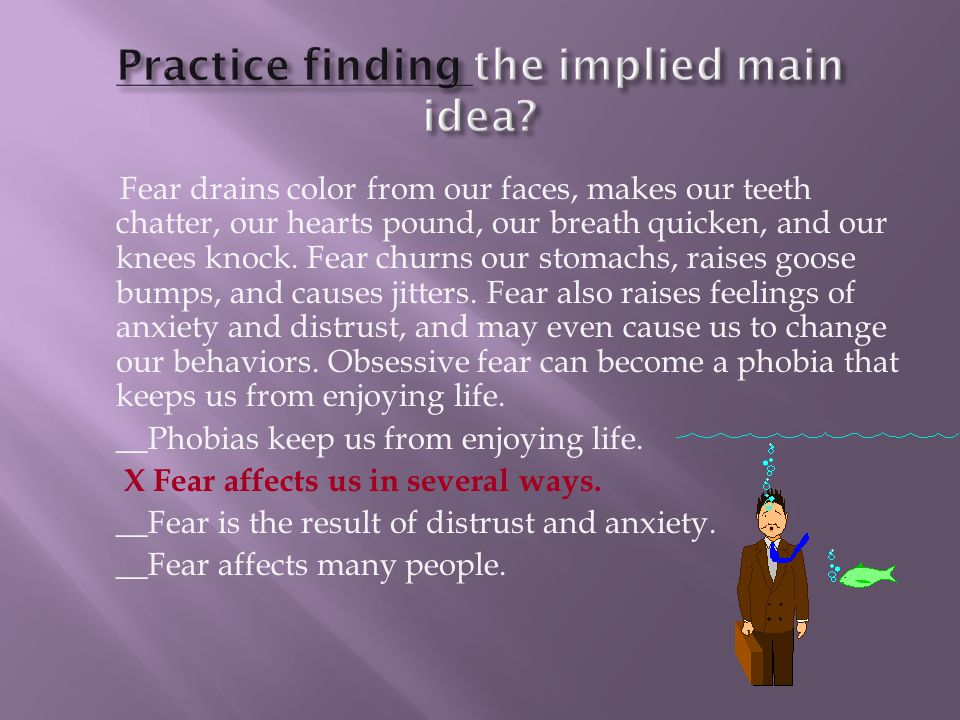 Fear drains color from our faces, makes our teeth chatter, our hearts pound, our breath quicken, and our knees knock. Fear churns our stomachs, raises