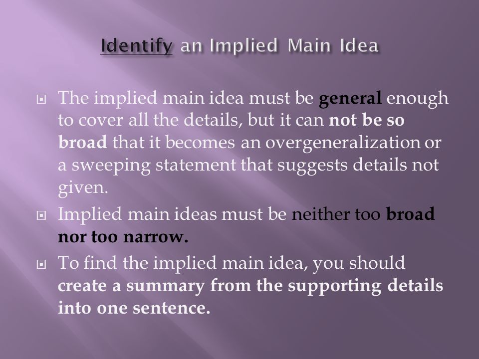  Formulating implied main ideas requires that the reader be actively involved in the reading process.