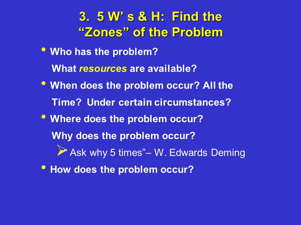 3. 5 W' s & H: Find the Zones of the Problem Who has the problem.