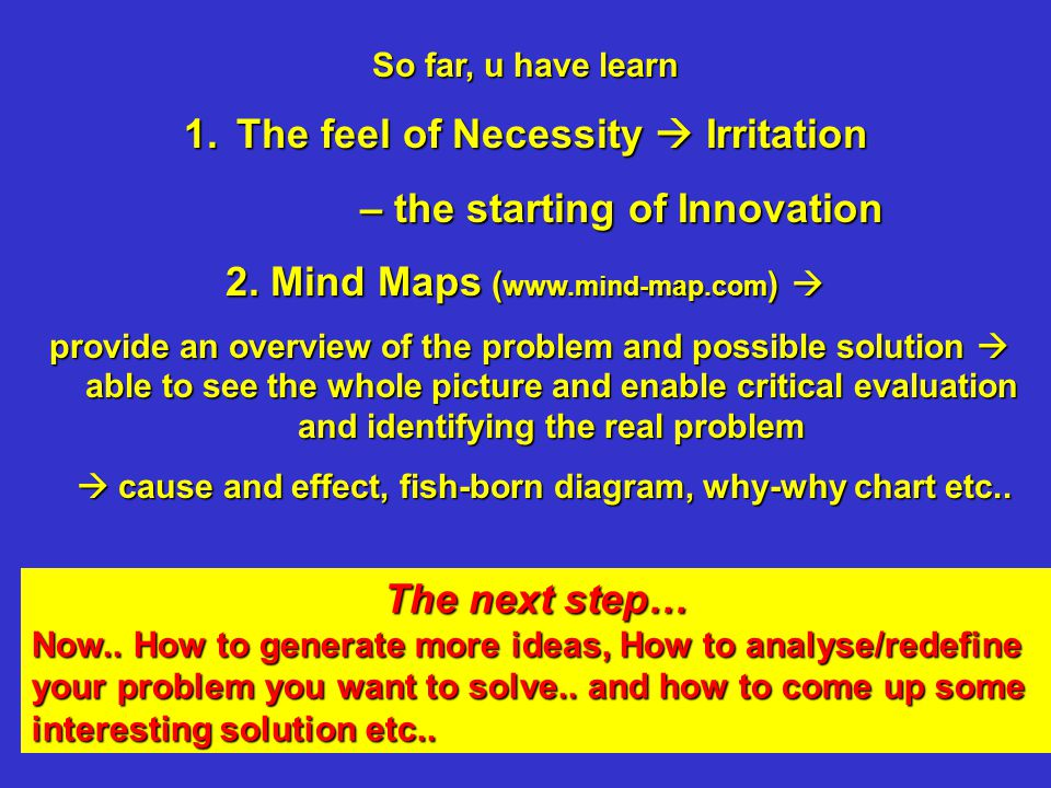 So far, u have learn 1.The feel of Necessity  Irritation – the starting of Innovation – the starting of Innovation 2.