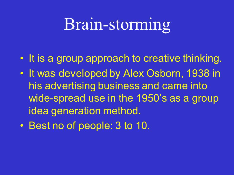 Brain-storming It is a group approach to creative thinking.