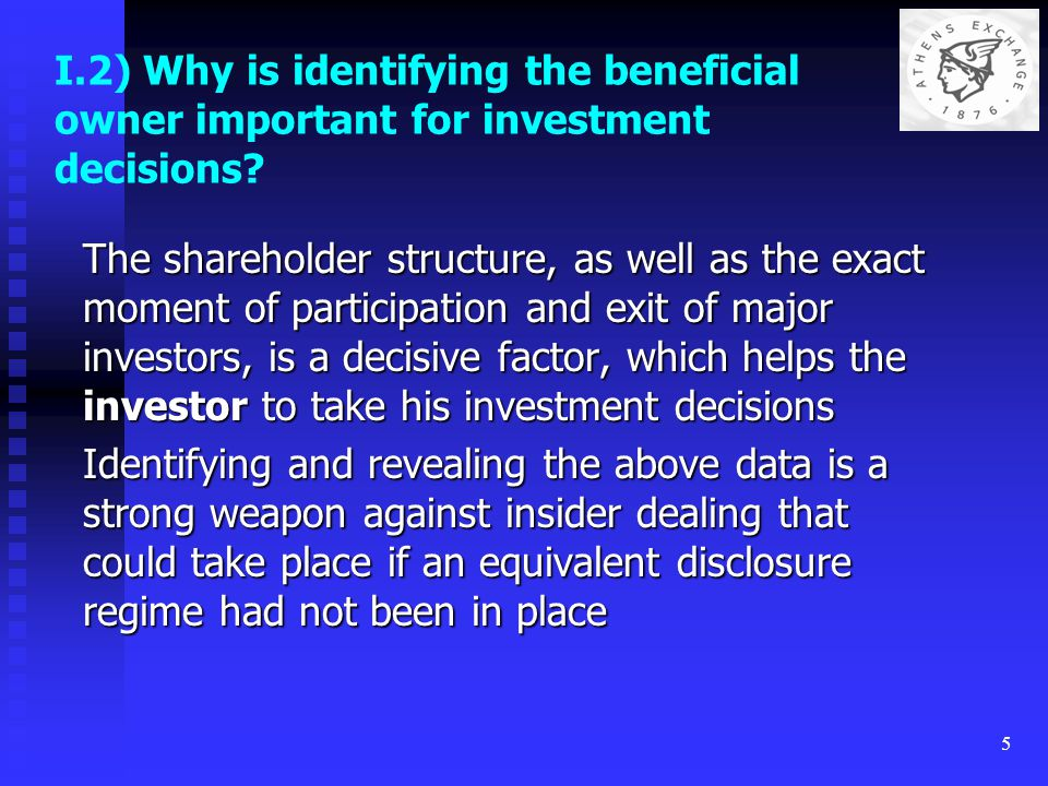 5 I.2) Why is identifying the beneficial owner important for investment decisions? The shareholder structure, as well as the exact moment of participa