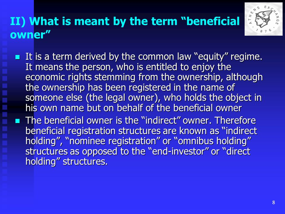 "8 II) What is meant by the term ""beneficial owner"" It is a term derived by the common law ""equity"" regime. It means the person, who is entitled to enj"