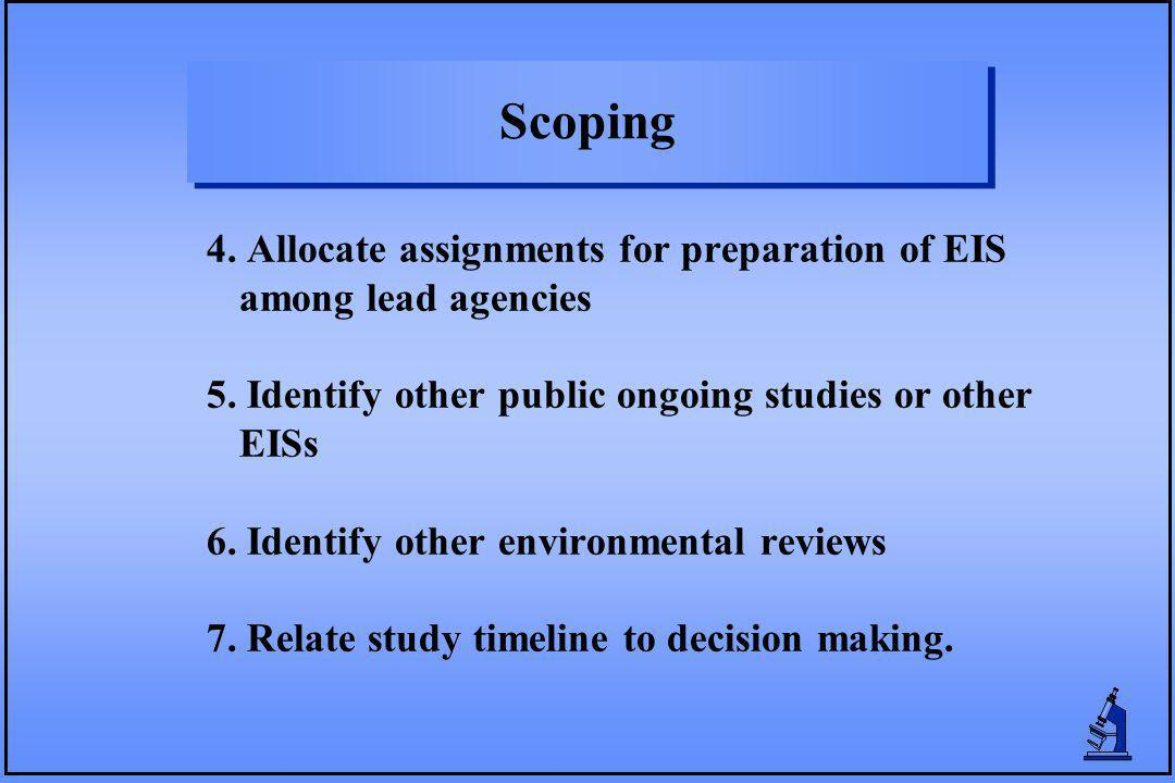Scoping 4. Allocate assignments for preparation of EIS among lead agencies 5. Identify other public ongoing studies or other EISs 6. Identify other en