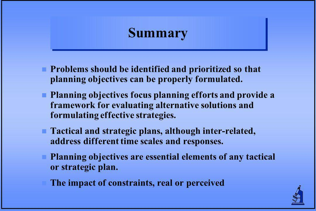 Summary n Problems should be identified and prioritized so that planning objectives can be properly formulated.