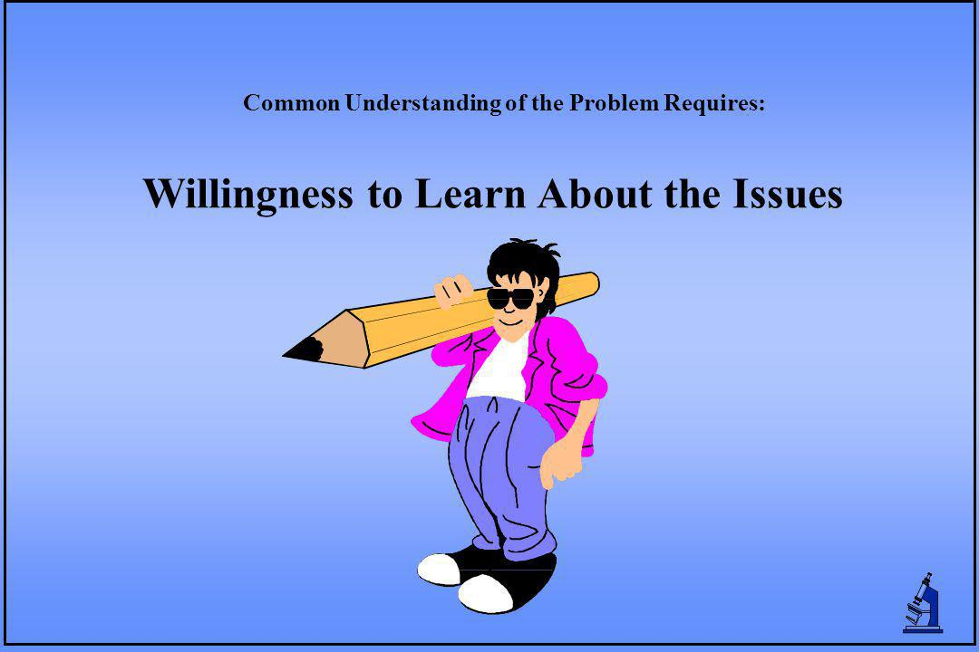 Willingness to Learn About the Issues Common Understanding of the Problem Requires: