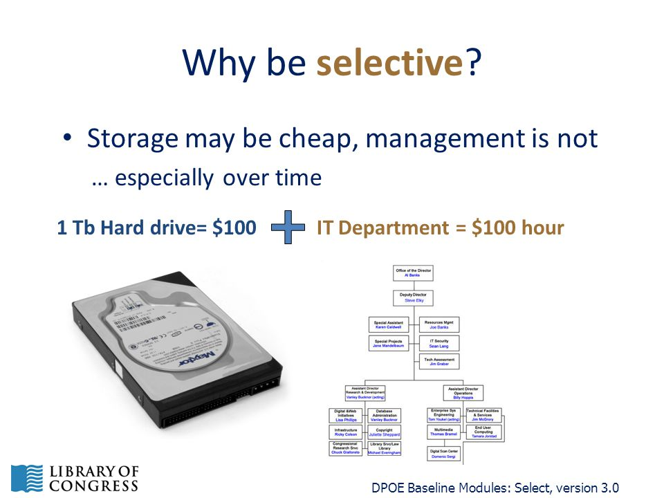 Why be selective? Storage may be cheap, management is not … especially over time DPOE Baseline Modules: Select, version 3.0 1 Tb Hard drive= $100IT De