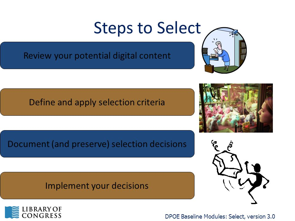 Steps to Select DPOE Baseline Modules: Select, version 3.0 Review your potential digital content Implement your decisions Document (and preserve) selection decisions Define and apply selection criteria