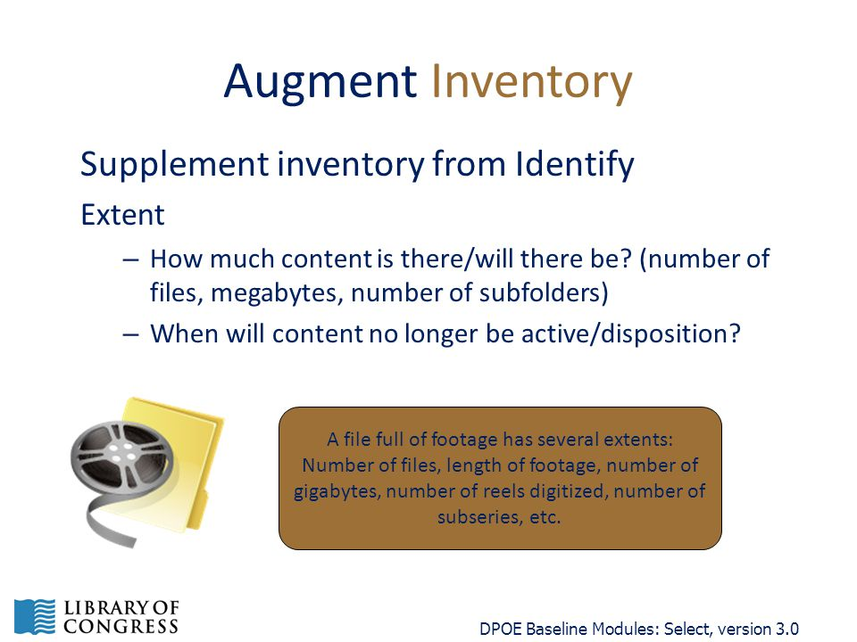 Augment Inventory Supplement inventory from Identify Extent – How much content is there/will there be.