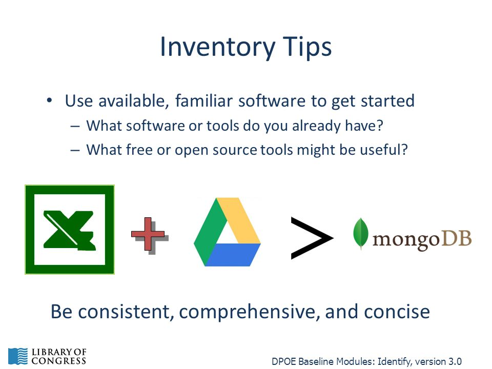 Inventory Tips Use available, familiar software to get started – What software or tools do you already have.