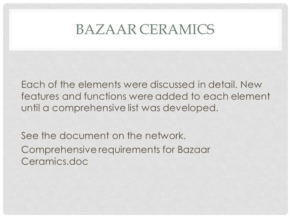 BAZAAR CERAMICS Each of the elements were discussed in detail. New features and functions were added to each element until a comprehensive list was de