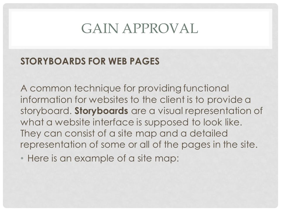 GAIN APPROVAL STORYBOARDS FOR WEB PAGES A common technique for providing functional information for websites to the client is to provide a storyboard.