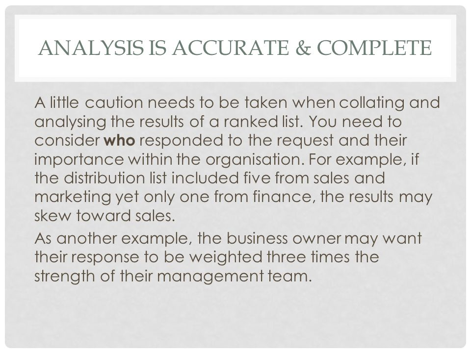 ANALYSIS IS ACCURATE & COMPLETE A little caution needs to be taken when collating and analysing the results of a ranked list. You need to consider who