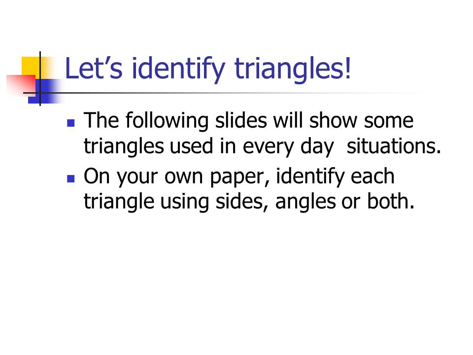 Identifying Triangles Triangles Sides IsoscelesEquilateralScalene Angles EquiangularRightAcuteObtuse
