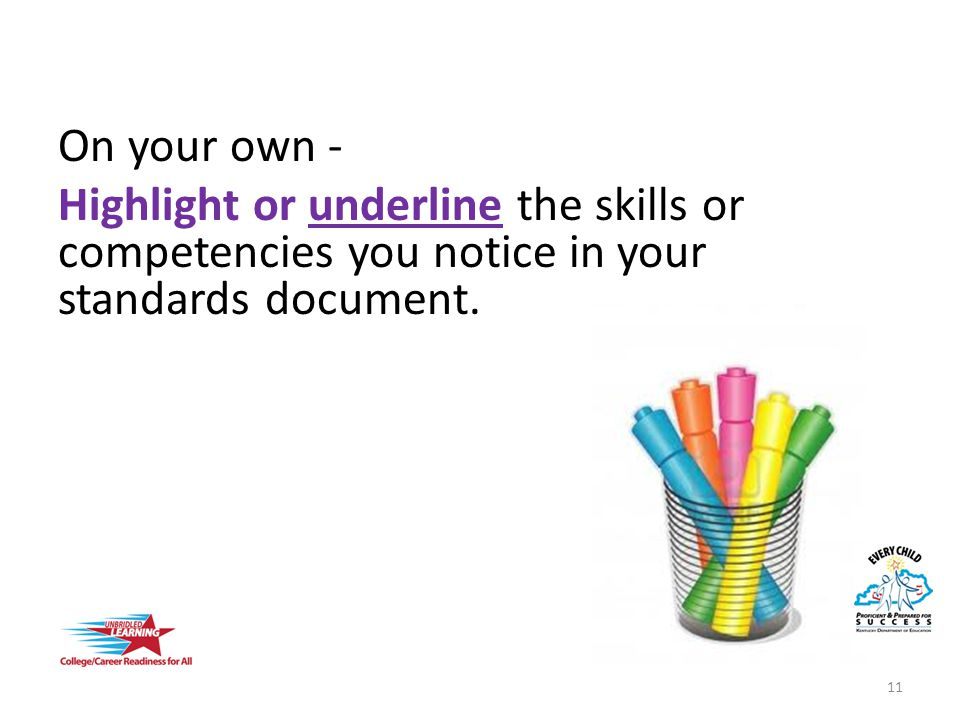 On your own - Highlight or underline the skills or competencies you notice in your standards document.