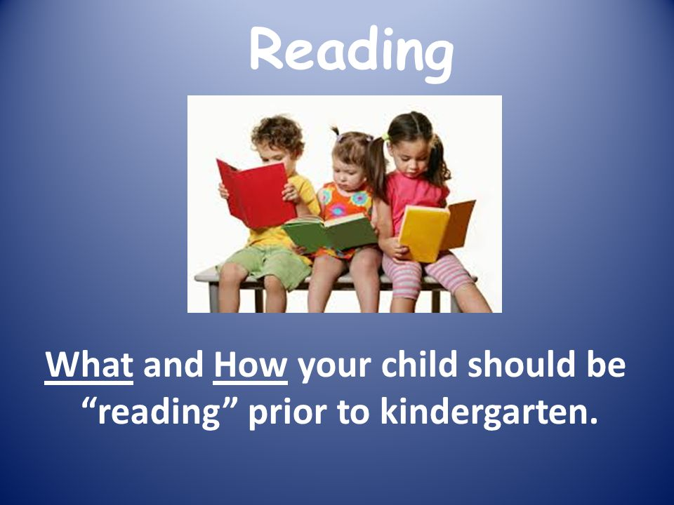What and How your child should be reading prior to kindergarten. Reading