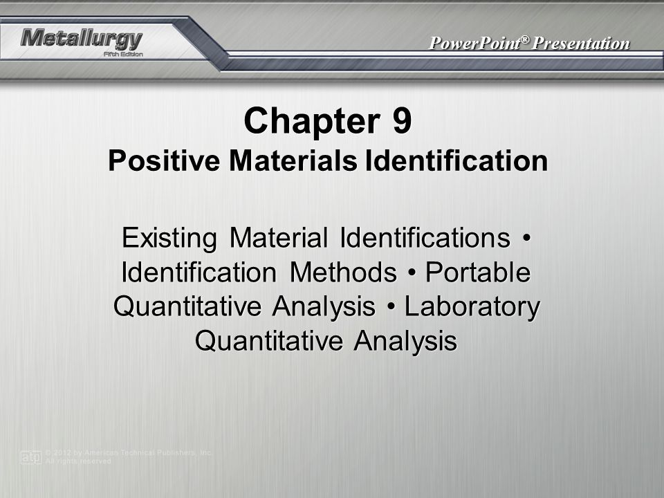 Chapter 9 — Positive Materials Identification Spark stream characteristics are compared to spark charts to identify unknown metals.