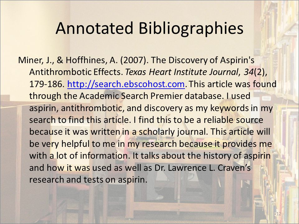 Annotated Bibliographies Miner, J., & Hoffhines, A. (2007). The Discovery of Aspirin's Antithrombotic Effects. Texas Heart Institute Journal, 34(2), 1