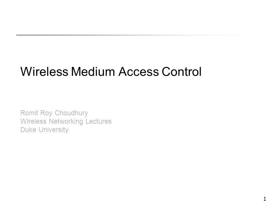 1 Wireless Medium Access Control Romit Roy Choudhury Wireless Networking Lectures Duke University
