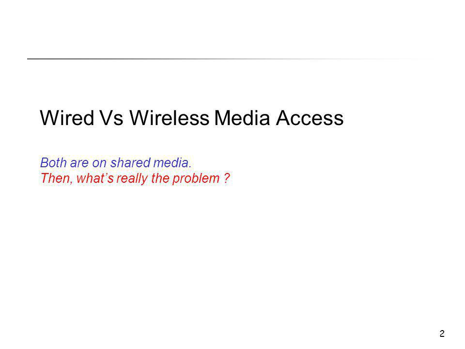 2 Wired Vs Wireless Media Access Both are on shared media. Then, what's really the problem ?