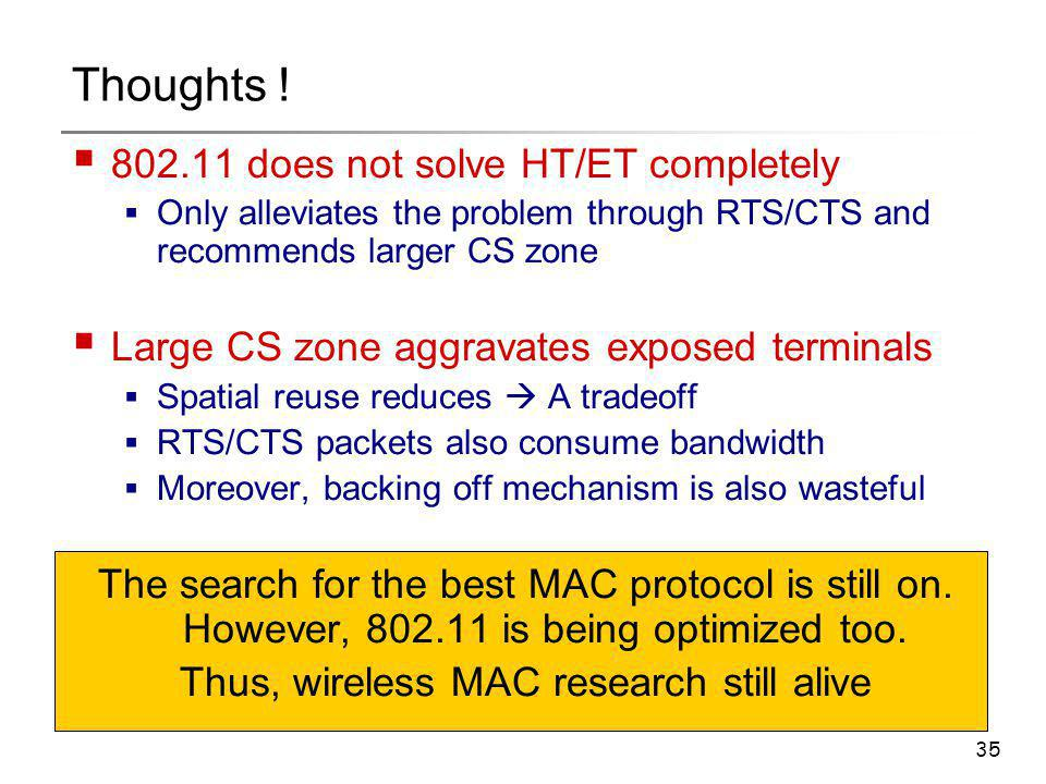35 Thoughts !  802.11 does not solve HT/ET completely  Only alleviates the problem through RTS/CTS and recommends larger CS zone  Large CS zone agg