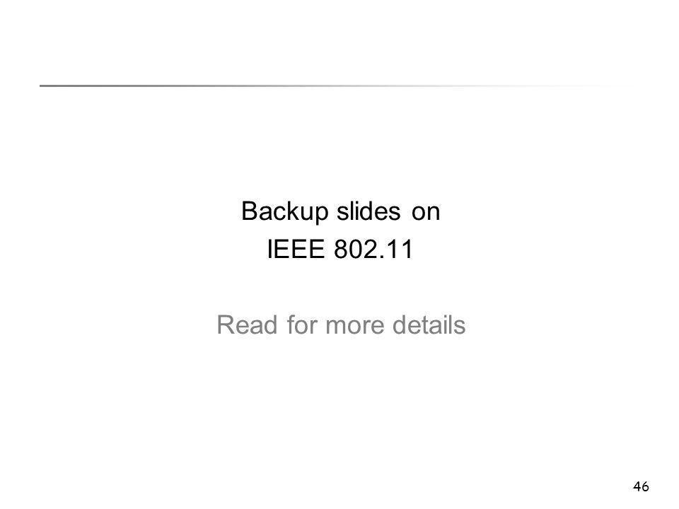 46 Backup slides on IEEE 802.11 Read for more details