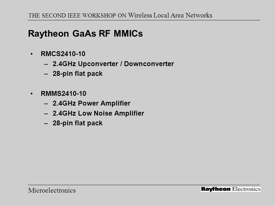 Microelectronics THE SECOND IEEE WORKSHOP ON Wireless Local Area Networks Raytheon GaAs RF MMICs RMCS2410-10 –2.4GHz Upconverter / Downconverter –28-p